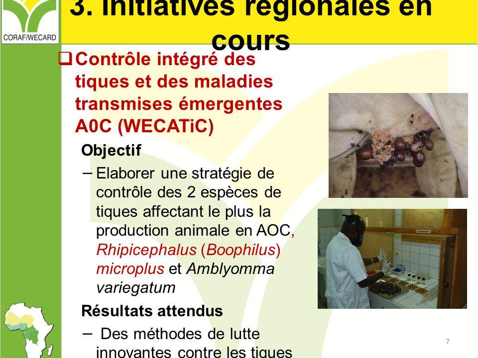 3. Initiatives régionales en cours  Contrôle intégré des tiques et des maladies transmises émergentes A0C (WECATiC) Objectif − Elaborer une stratégie