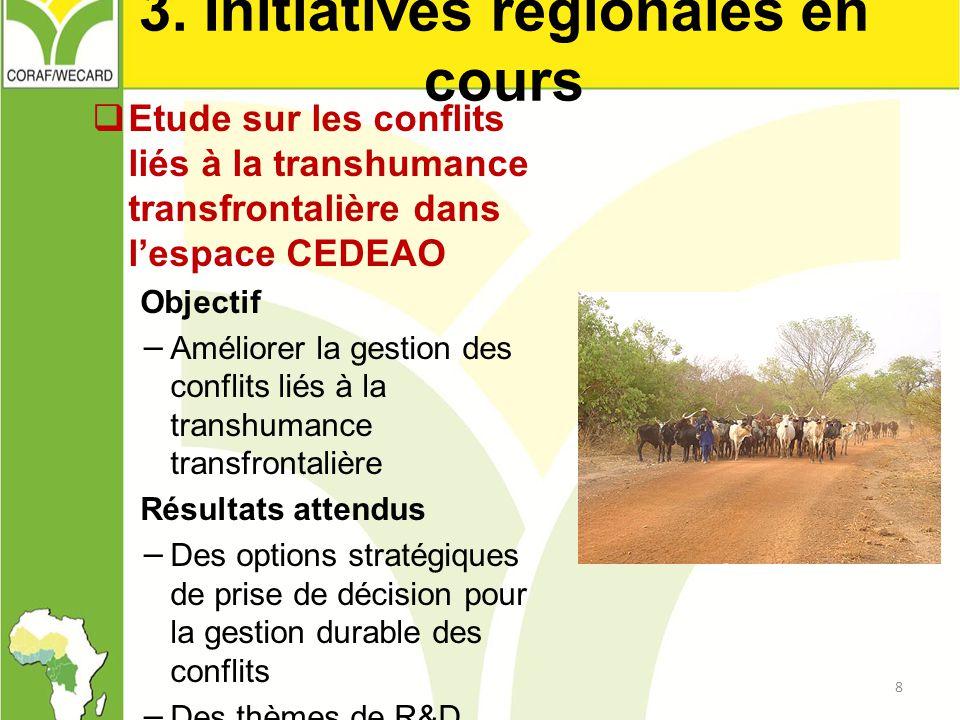 3. Initiatives régionales en cours  Etude sur les conflits liés à la transhumance transfrontalière dans l'espace CEDEAO Objectif − Améliorer la gesti