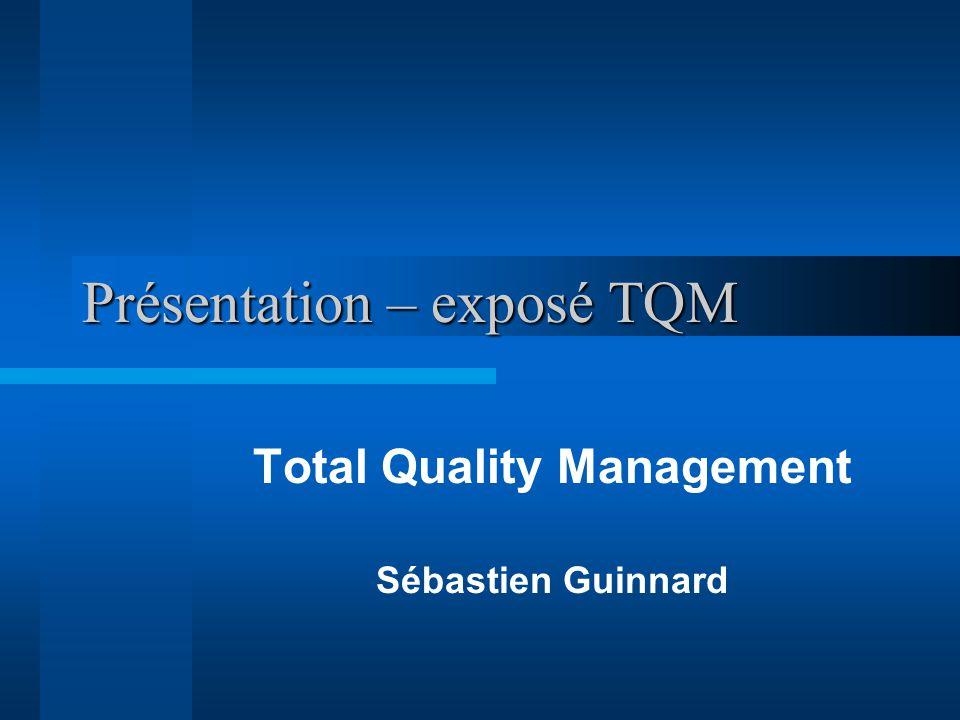 Plan de l'exposé Définition Historique Principes et fondements du TQM Outils du TQM Apports du TQM