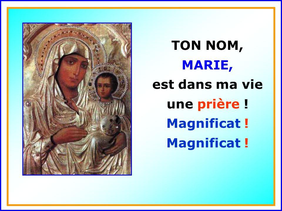 .. TON NOM, MARIE, est dans ma vie une prière ! Magnificat !