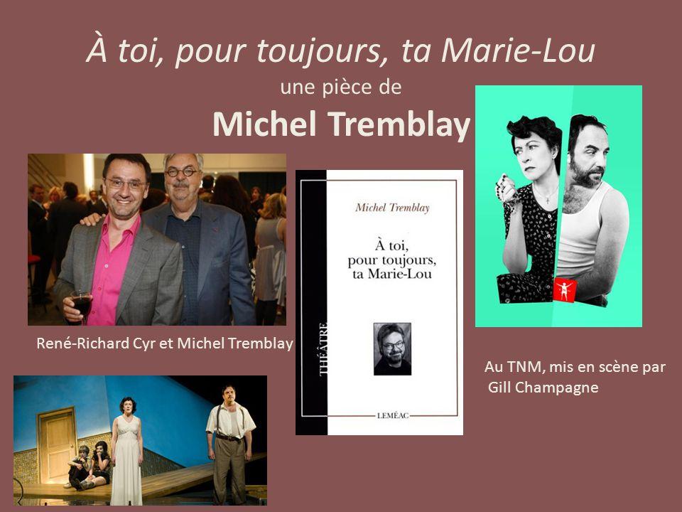 À toi, pour toujours, ta Marie-Lou une pièce de Michel Tremblay René-Richard Cyr et Michel Tremblay Au TNM, mis en scène par Gill Champagne