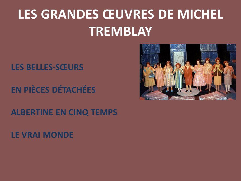 LES GRANDES ŒUVRES DE MICHEL TREMBLAY LES BELLES-SŒURS EN PIÈCES DÉTACHÉES ALBERTINE EN CINQ TEMPS LE VRAI MONDE