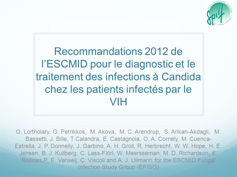 Recommandations 2012 de l'ESCMID pour le diagnostic et le traitement des infections à Candida chez les patients infectés par le VIH O. Lortholary, G.