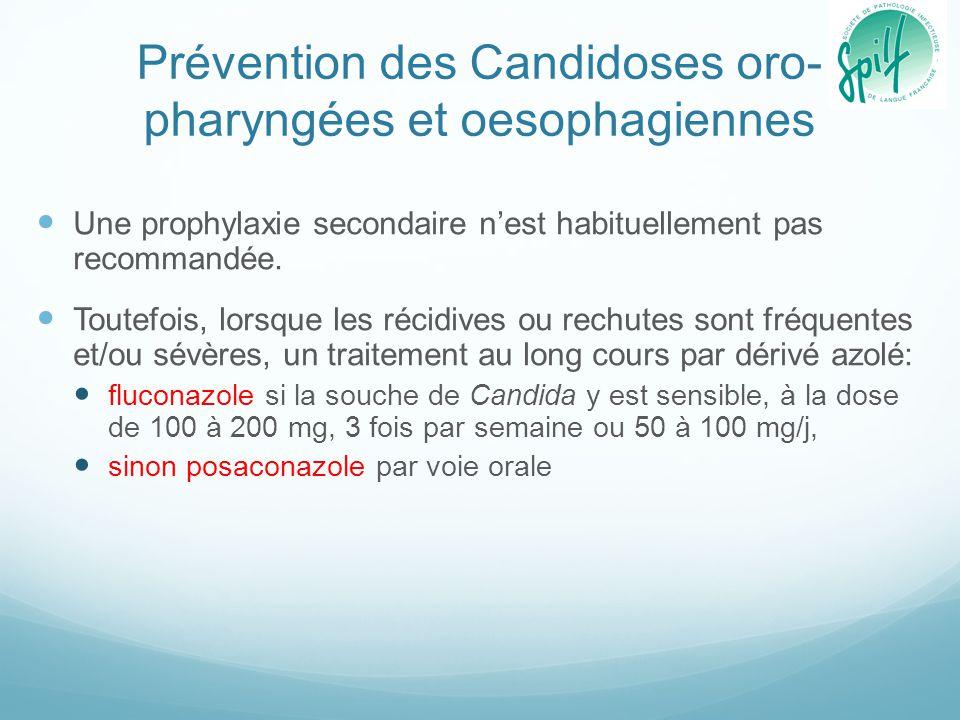 Prévention des Candidoses oro- pharyngées et oesophagiennes Une prophylaxie secondaire n'est habituellement pas recommandée. Toutefois, lorsque les ré