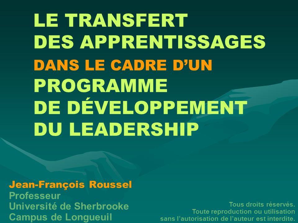 LE TRANSFERT DES APPRENTISSAGES DANS LE CADRE D'UN PROGRAMME DE DÉVELOPPEMENT DU LEADERSHIP Jean-François Roussel Professeur Université de Sherbrooke