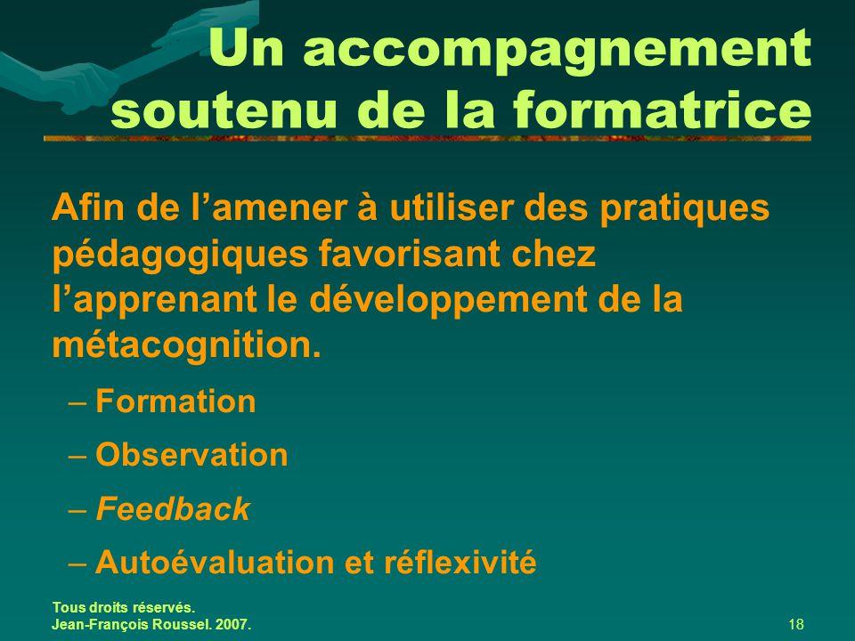 Tous droits réservés. Jean-François Roussel. 2007.18 Un accompagnement soutenu de la formatrice Afin de l'amener à utiliser des pratiques pédagogiques
