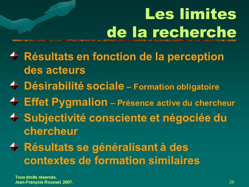 Tous droits réservés. Jean-François Roussel. 2007.20 Les limites de la recherche Résultats en fonction de la perception des acteurs Désirabilité socia