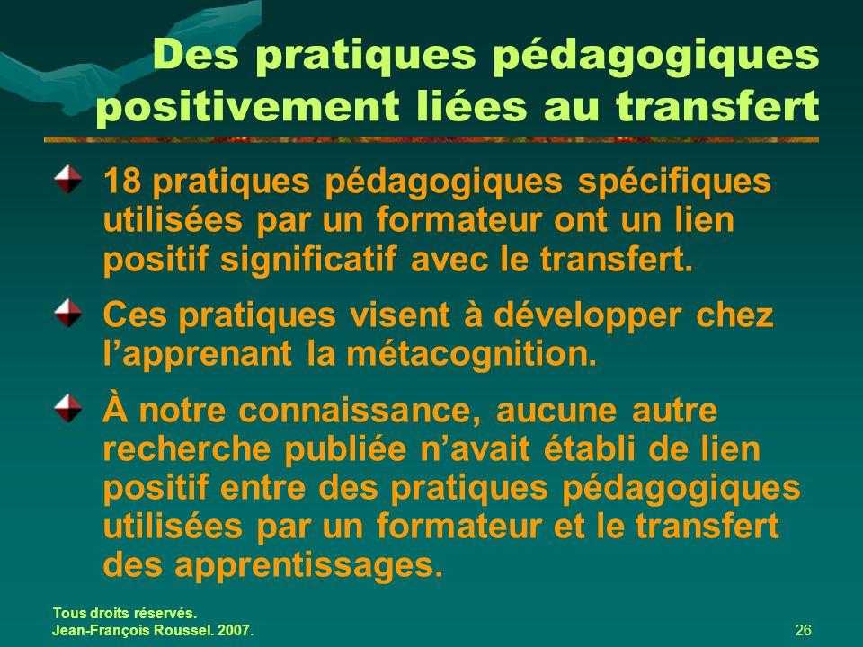 Tous droits réservés. Jean-François Roussel. 2007.26 Des pratiques pédagogiques positivement liées au transfert 18 pratiques pédagogiques spécifiques