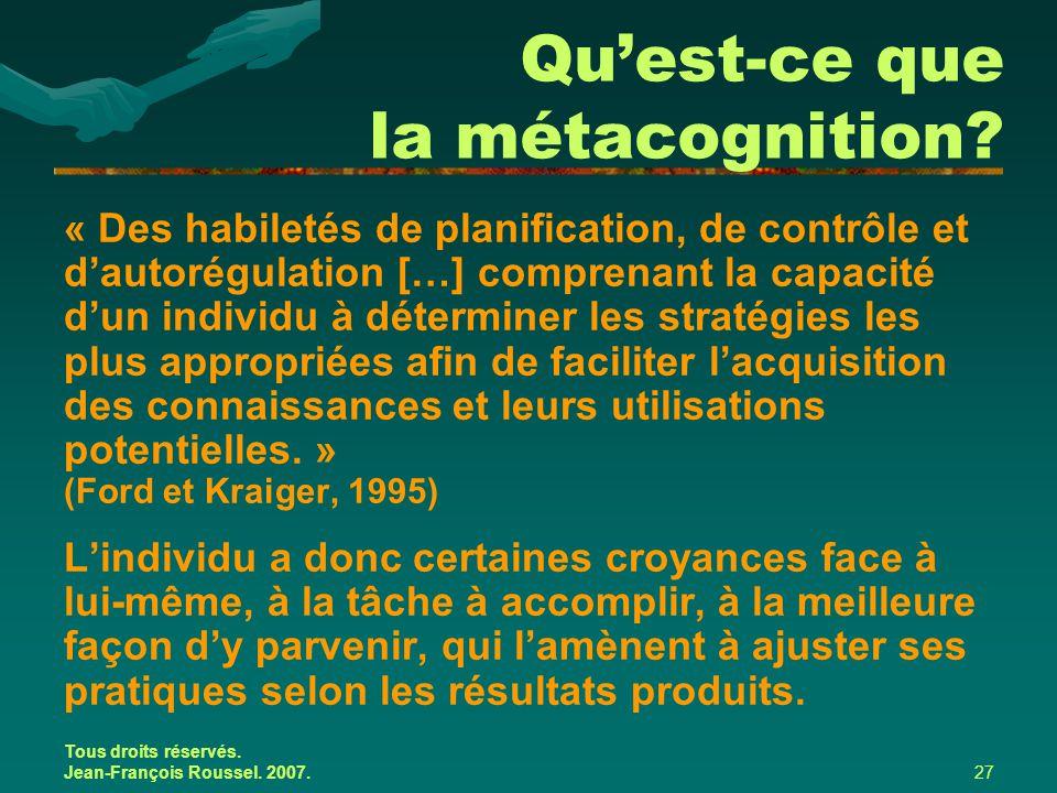 Tous droits réservés. Jean-François Roussel. 2007.27 Qu'est-ce que la métacognition? « Des habiletés de planification, de contrôle et d'autorégulation