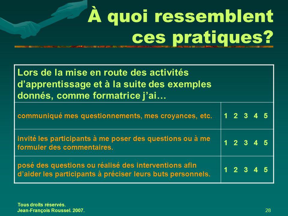 Tous droits réservés. Jean-François Roussel. 2007.28 À quoi ressemblent ces pratiques? Lors de la mise en route des activités d'apprentissage et à la