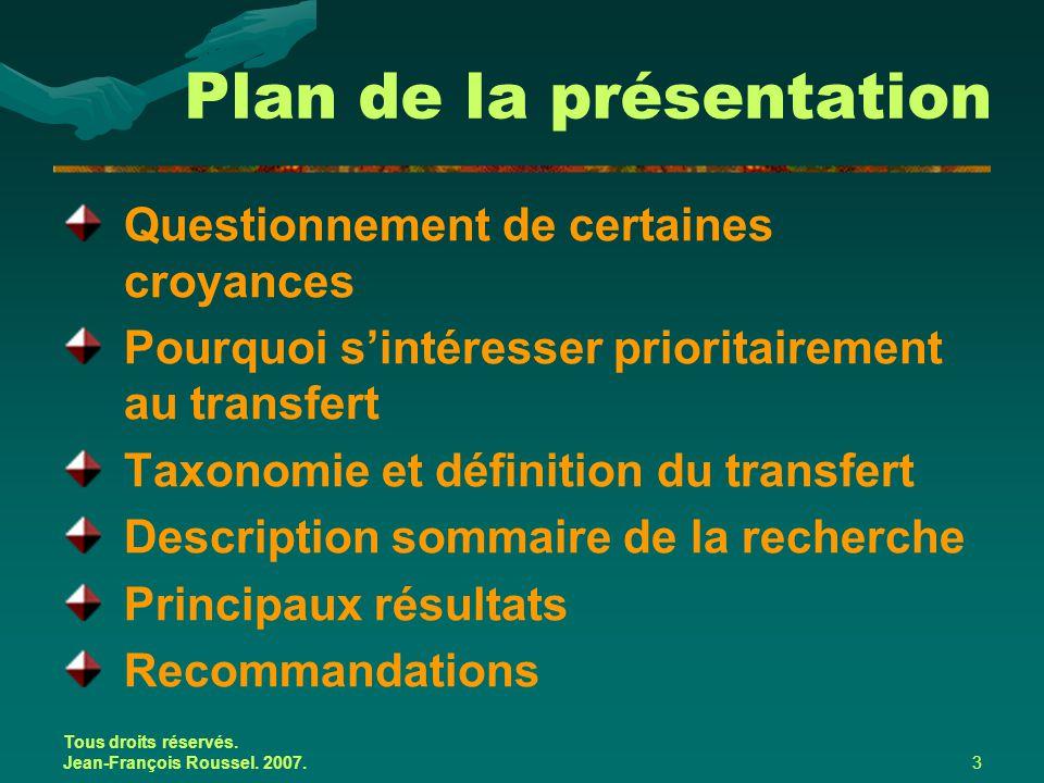 Tous droits réservés. Jean-François Roussel. 2007.3 Plan de la présentation Questionnement de certaines croyances Pourquoi s'intéresser prioritairemen