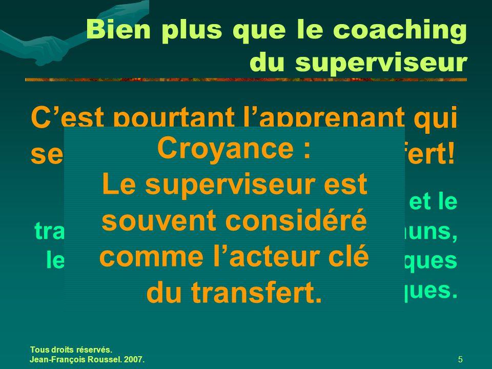Tous droits réservés. Jean-François Roussel. 2007.5 C'est pourtant l'apprenant qui se situe au cœur du transfert! Bien que l'apprentissage et le trans