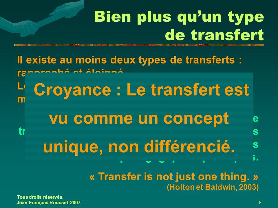 Tous droits réservés. Jean-François Roussel. 2007.8 Bien plus qu'un type de transfert Il existe au moins deux types de transferts : rapproché et éloig