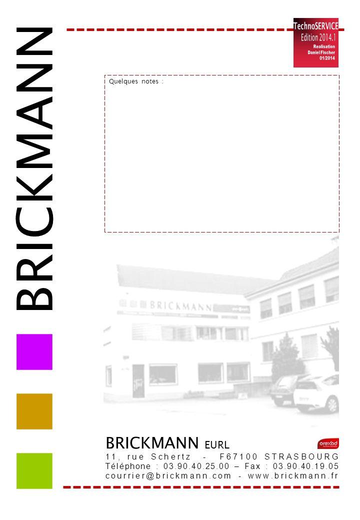 BRICKMANN BRICKMANN EURL 11, rue Schertz - F67100 STRASBOURG Téléphone : 03.90.40.25.00 – Fax : 03.90.40.19.05 courrier@brickmann.com - www.brickmann.