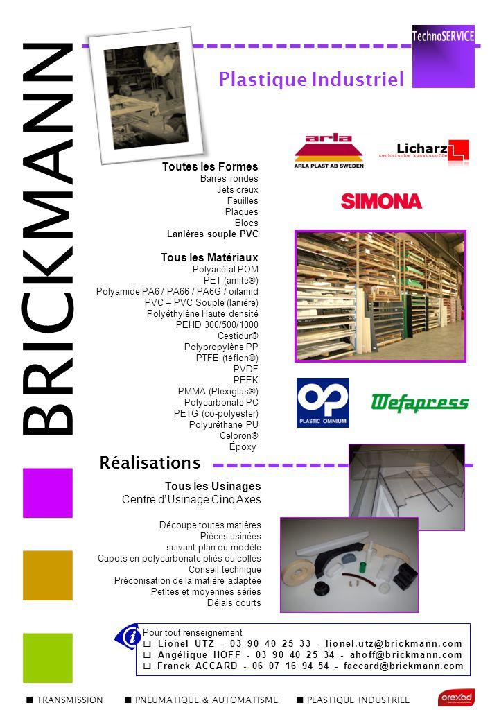 TRANSMISSION PNEUMATIQUE & AUTOMATISME PLASTIQUE INDUSTRIEL BRICKMANN Pour tout renseignement  Lionel UTZ - 03 90 40 25 33 - lionel.utz@brickmann.com