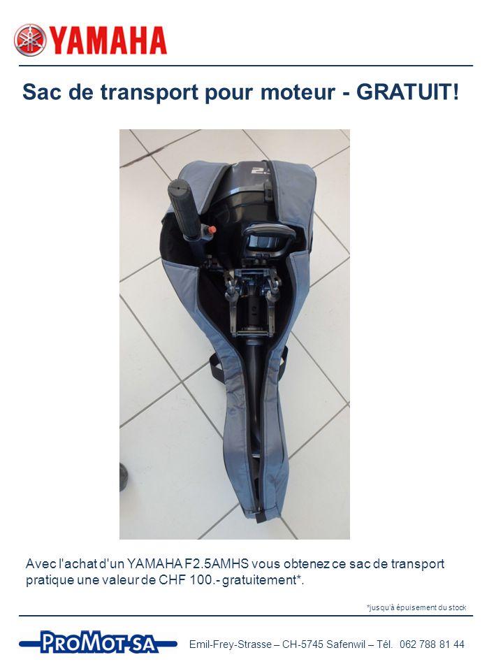Sac de transport pour moteur - GRATUIT! Emil-Frey-Strasse – CH-5745 Safenwil – Tél. 062 788 81 44 Avec l'achat d'un YAMAHA F2.5AMHS vous obtenez ce sa