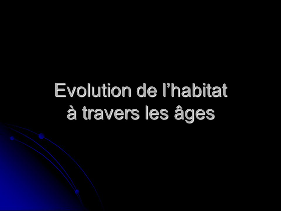 Evolution de l'habitat à travers les âges