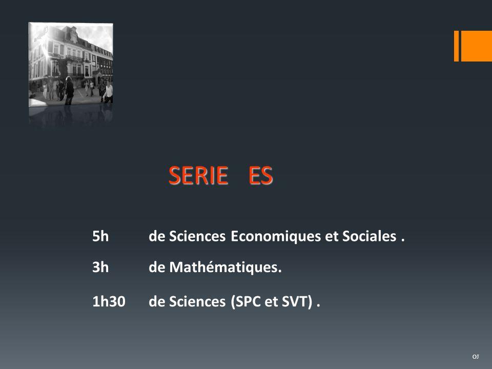 SERIE ES OJ 5hde Sciences Economiques et Sociales. 3hde Mathématiques. 1h30de Sciences (SPC et SVT).