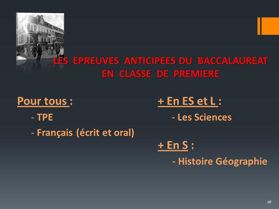 Pour tous : - TPE - Français (écrit et oral) + En ES et L : - Les Sciences + En S : - Histoire Géographie LES EPREUVES ANTICIPEES DU BACCALAUREAT EN CLASSE DE PREMIERE OJ
