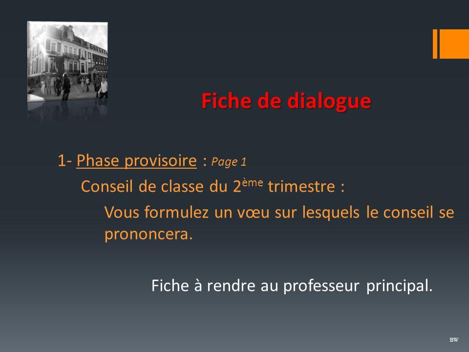 Fiche de dialogue BW 1- Phase provisoire : Page 1 Conseil de classe du 2 ème trimestre : Vous formulez un vœu sur lesquels le conseil se prononcera.