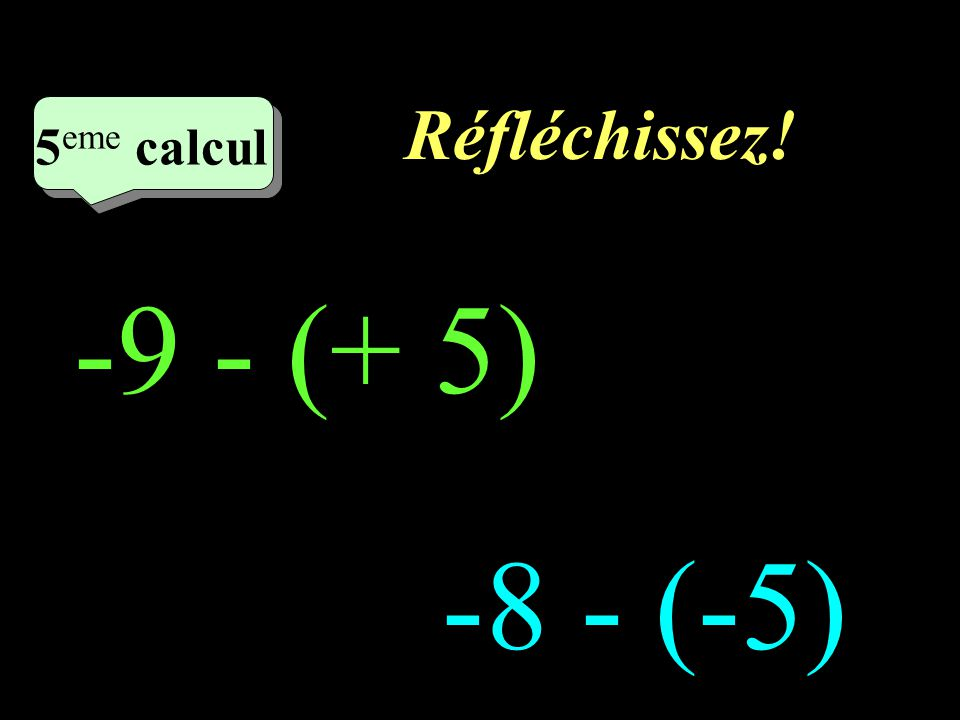 Ecrivez! 4 eme calcul 4 eme calcul 4 eme calcul (+7) - (-5) (+ 9) - (- 6)