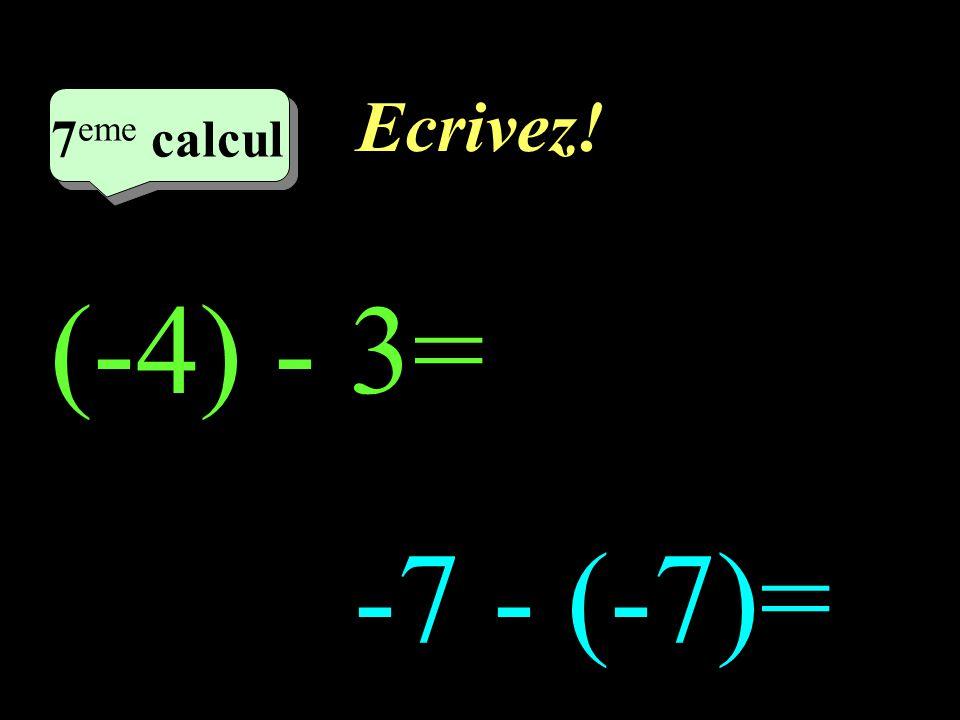 Réfléchissez! –1–1 7 eme calcul 7 eme calcul 7 eme calcul (-4) - 3 -7 - (-7)