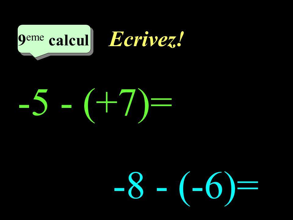 Réfléchissez! –1–1 9 eme calcul 9 eme calcul 9 eme calcul -5 - (+7) -8 - (-6)