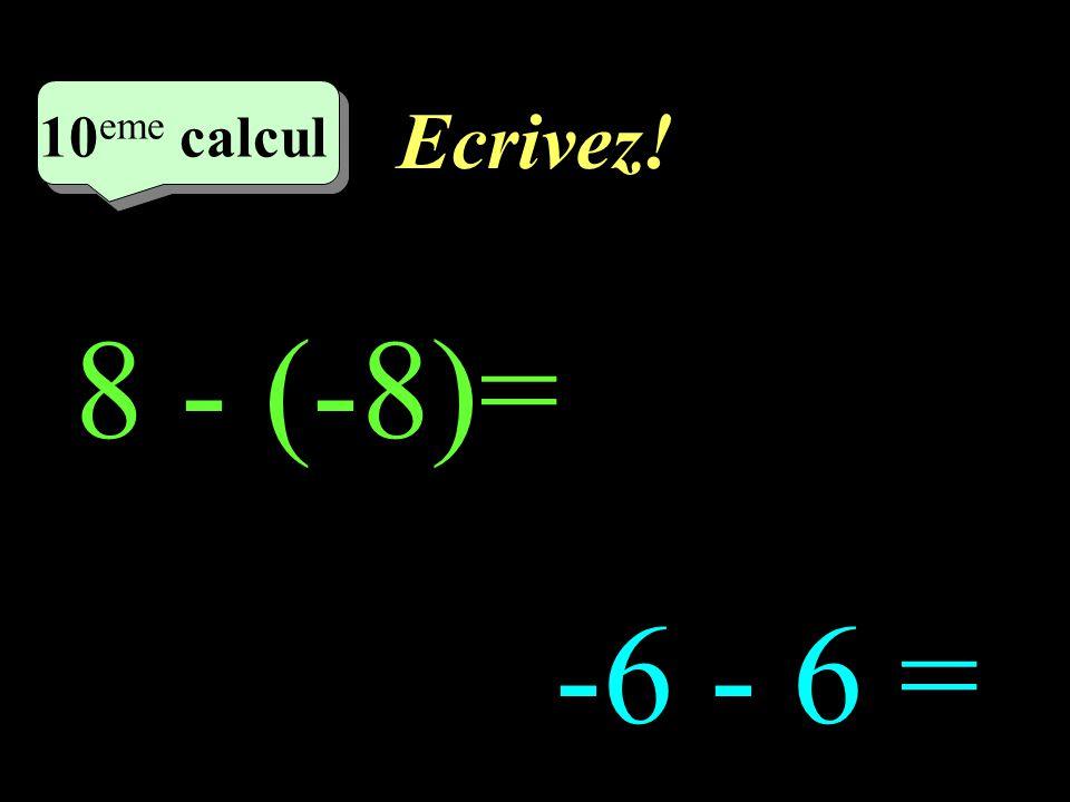 Réfléchissez! –1–1 10 eme calcul 8 - (-8) -6 - 6