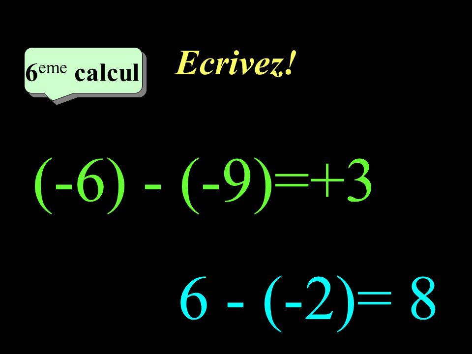 Ecrivez! –1–1 5 eme calcul 5 eme calcul 5 eme calcul -9 - (+ 5)= - 14 -8 - (-5)= -3