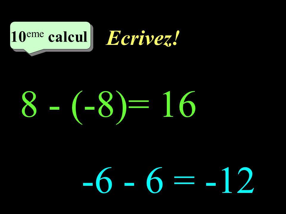 Ecrivez! –1–1 9 eme calcul 9 eme calcul 9 eme calcul -5 - (+7)= -12 -8 - (-6)= -2
