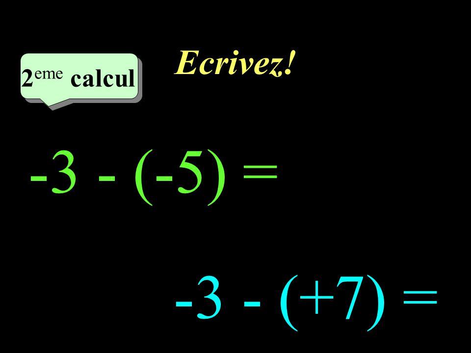 Ecrivez! –1–1 7 eme calcul 7 eme calcul 7 eme calcul (-4) - 3= -7 - (-7)=
