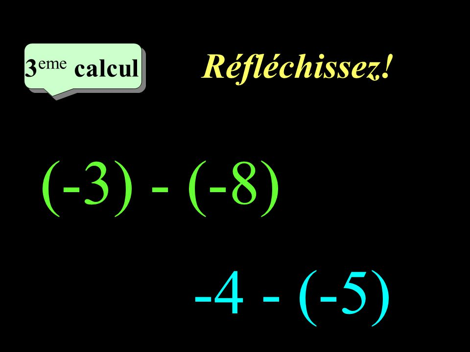 Ecrivez! –1–1 2 eme calcul 2 eme calcul 2 eme calcul -3 - (-5) = -3 - (+7) =