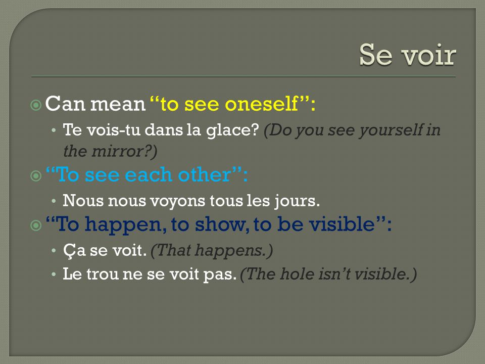  Can mean to see oneself : Te vois-tu dans la glace.