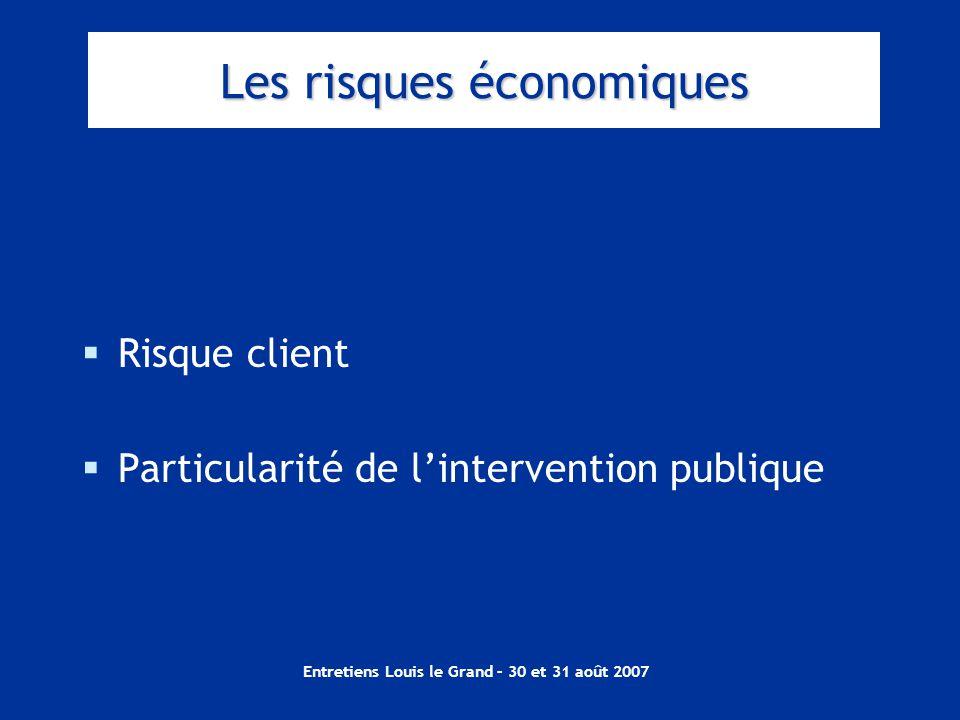Entretiens Louis le Grand – 30 et 31 août 2007  Risque client  Particularité de l'intervention publique Les risques économiques