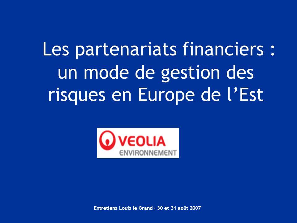 Entretiens Louis le Grand – 30 et 31 août 2007 Les partenariats financiers : un mode de gestion des risques en Europe de l'Est