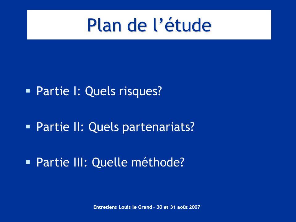 Entretiens Louis le Grand – 30 et 31 août 2007 Plan de l'étude  Partie I: Quels risques.