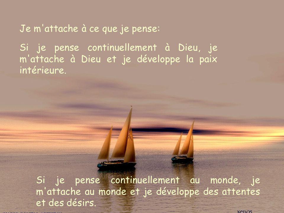 Je m attache à ce que je pense: Si je pense continuellement à Dieu, je m attache à Dieu et je développe la paix intérieure.
