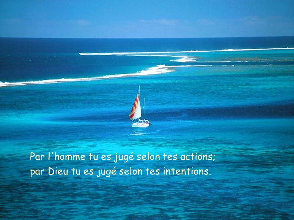 Par l homme tu es jugé selon tes actions;. par Dieu tu es jugé selon tes intentions.
