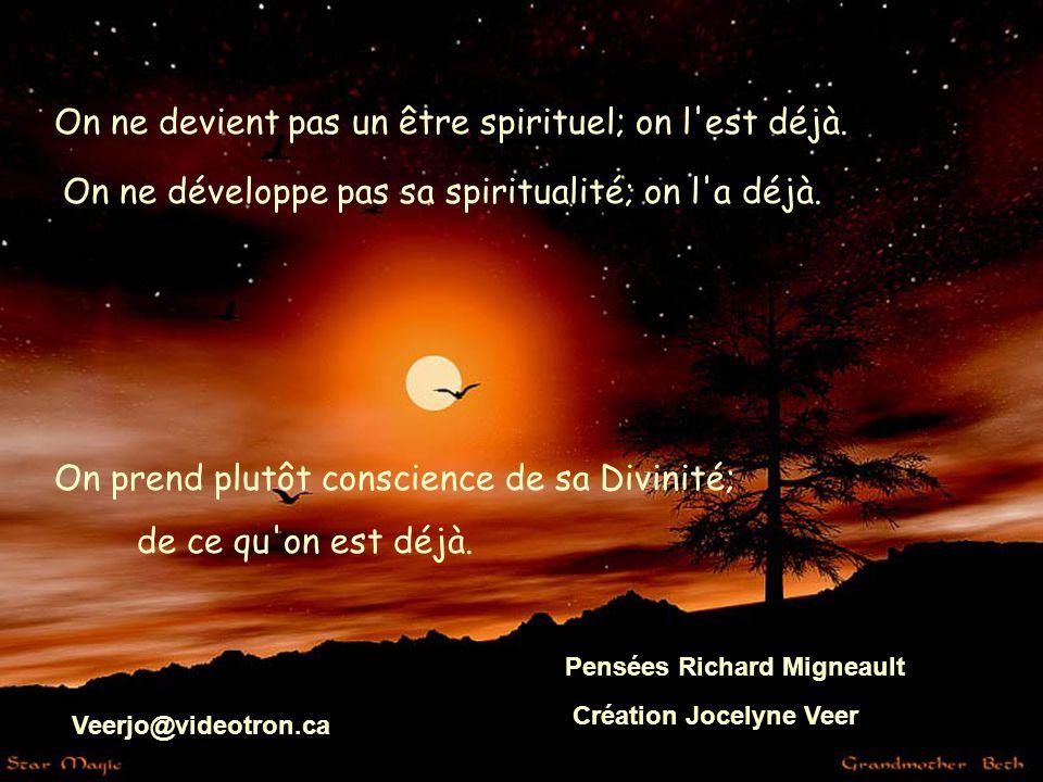 On ne devient pas un être spirituel; on l est déjà.