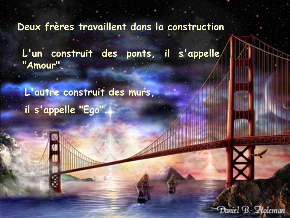 Deux frères travaillent dans la construction L un construit des ponts, il s appelle Amour .