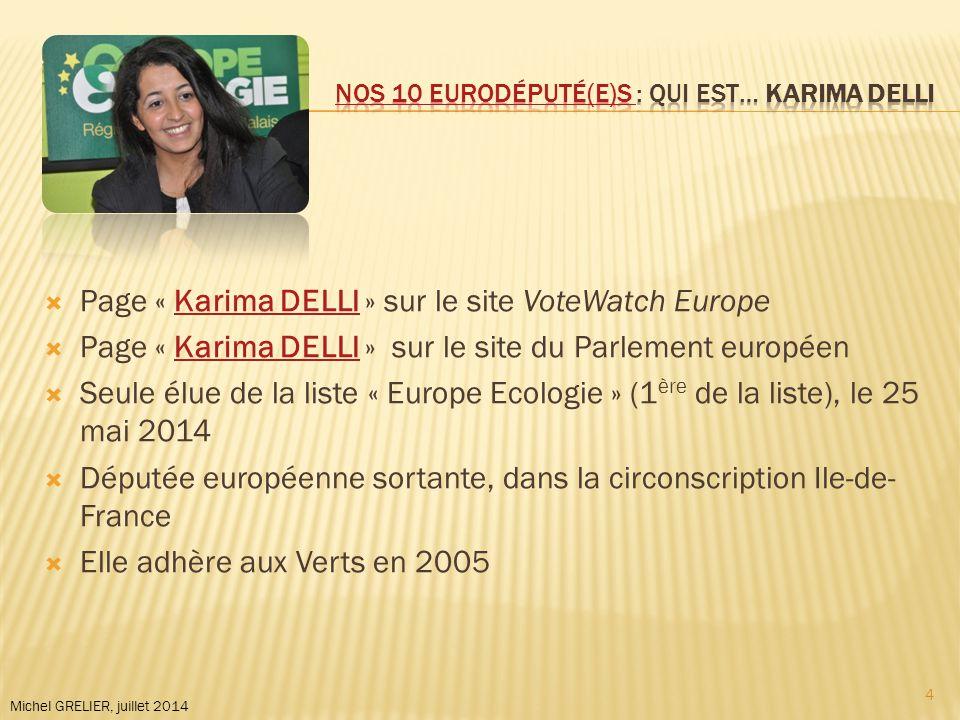 Michel GRELIER, juillet 2014  Page « Karima DELLI » sur le site VoteWatch EuropeKarima DELLI  Page « Karima DELLI » sur le site du Parlement européenKarima DELLI  Seule élue de la liste « Europe Ecologie » (1 ère de la liste), le 25 mai 2014  Députée européenne sortante, dans la circonscription Ile-de- France  Elle adhère aux Verts en 2005 4