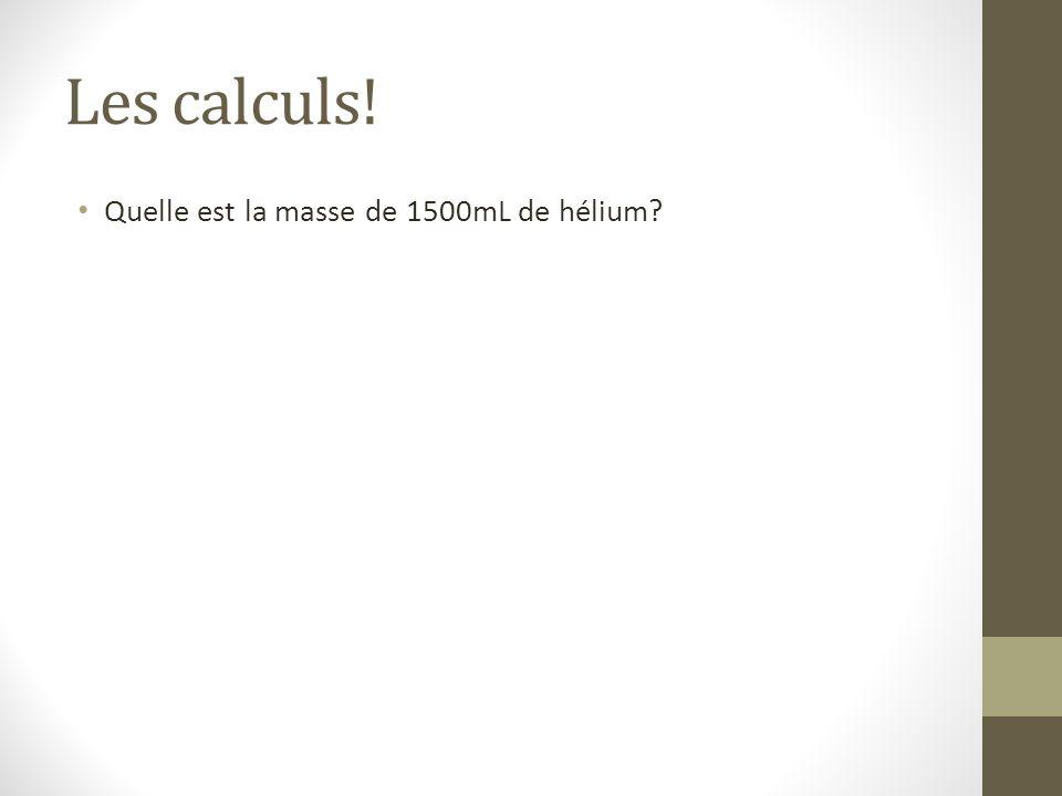 Les calculs! Quelle est la masse de 1500mL de hélium?