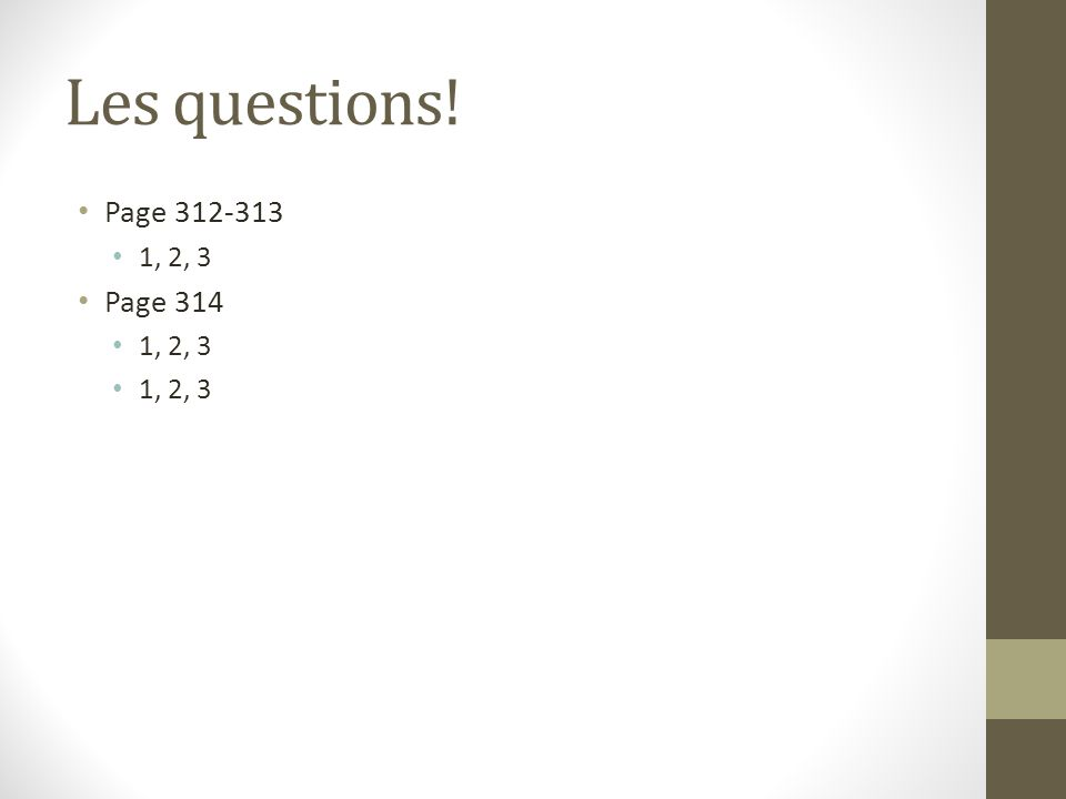 Les questions! Page 312-313 1, 2, 3 Page 314 1, 2, 3