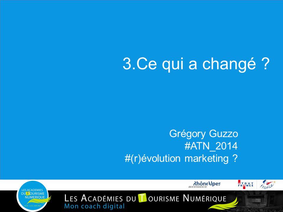 3.Ce qui a changé ? Grégory Guzzo #ATN_2014 #(r)évolution marketing ?