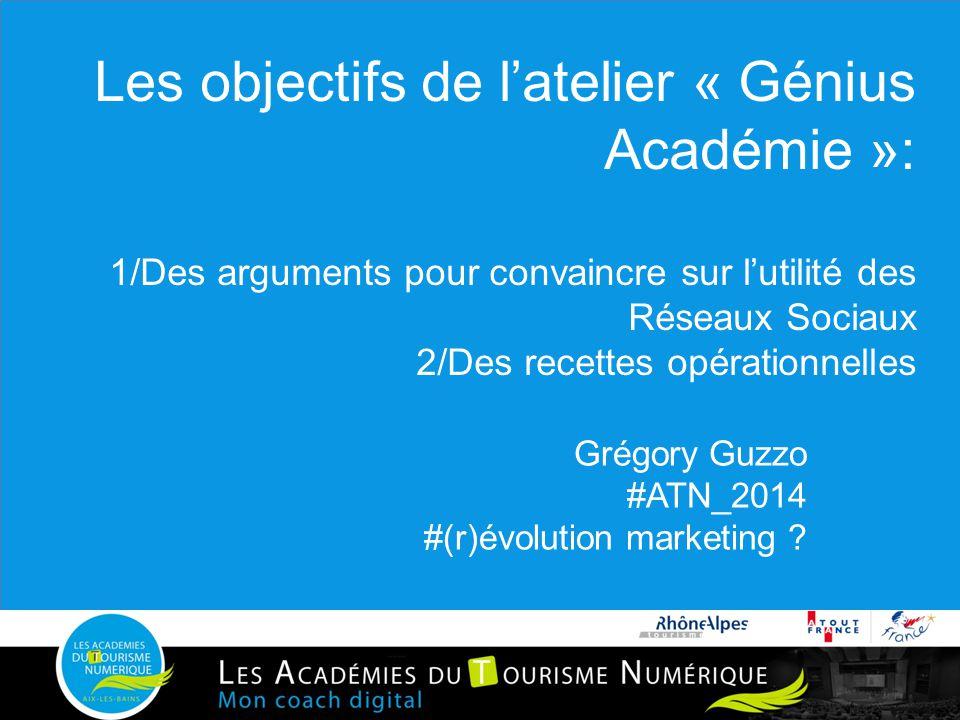 Les objectifs de l'atelier « Génius Académie »: 1/Des arguments pour convaincre sur l'utilité des Réseaux Sociaux 2/Des recettes opérationnelles Grégo