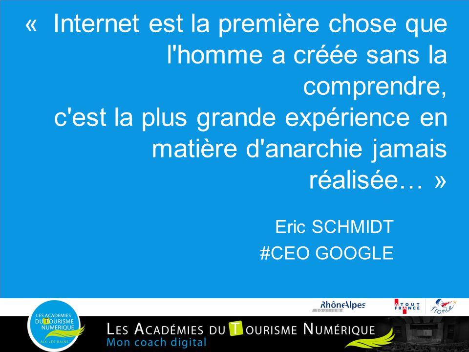 « Internet est la première chose que l'homme a créée sans la comprendre, c'est la plus grande expérience en matière d'anarchie jamais réalisée… » Eric