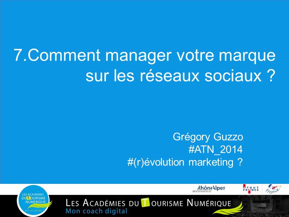 7.Comment manager votre marque sur les réseaux sociaux ? Grégory Guzzo #ATN_2014 #(r)évolution marketing ?