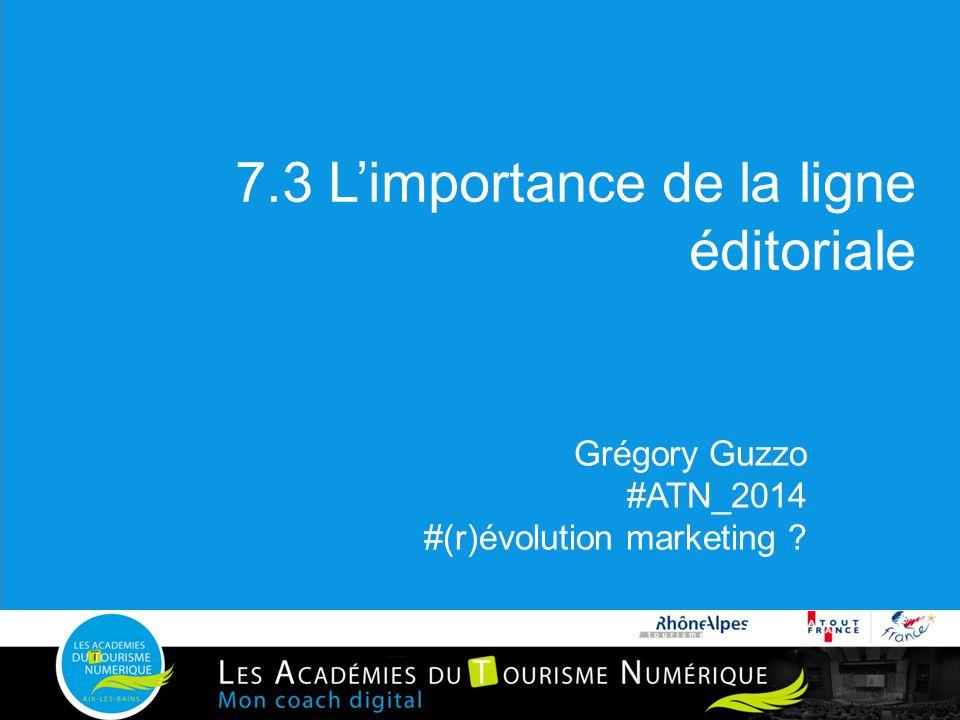 7.3 L'importance de la ligne éditoriale Grégory Guzzo #ATN_2014 #(r)évolution marketing ?