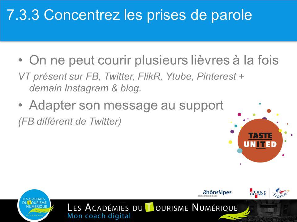 3.3 Concentrer les prises de paroles On ne peut courir plusieurs lièvres à la fois VT présent sur FB, Twitter, FlikR, Ytube, Pinterest + demain Instag