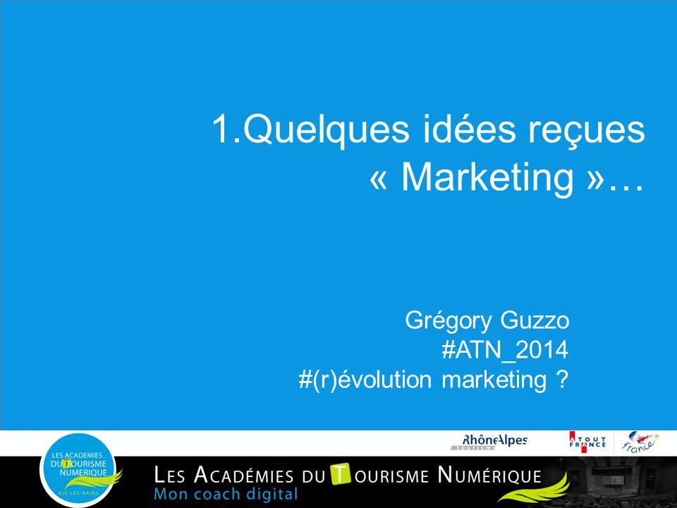 1.Quelques idées reçues « Marketing »… Grégory Guzzo #ATN_2014 #(r)évolution marketing ?